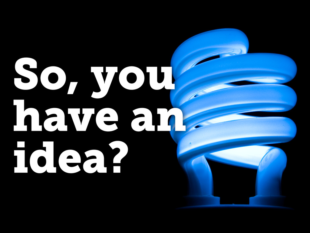 So, you have an idea?