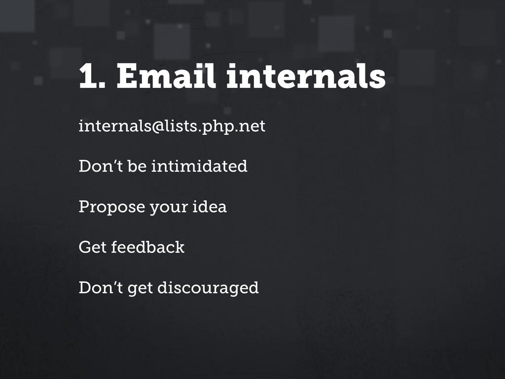 1. Email internals internals@lists.php.net ! Do...