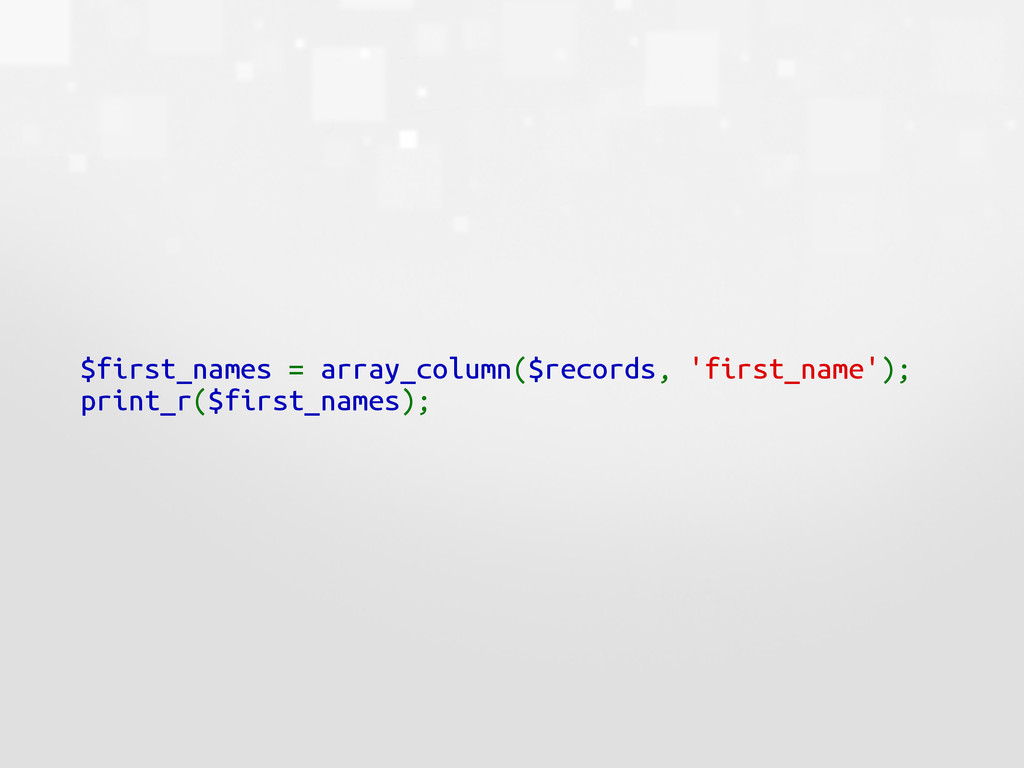 $first_names = array_column($records, 'first_na...