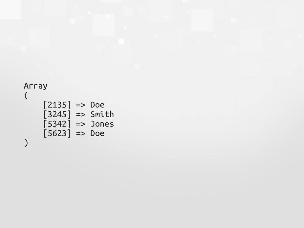Array ( [2135] => Doe [3245] => Smith [5342] =>...