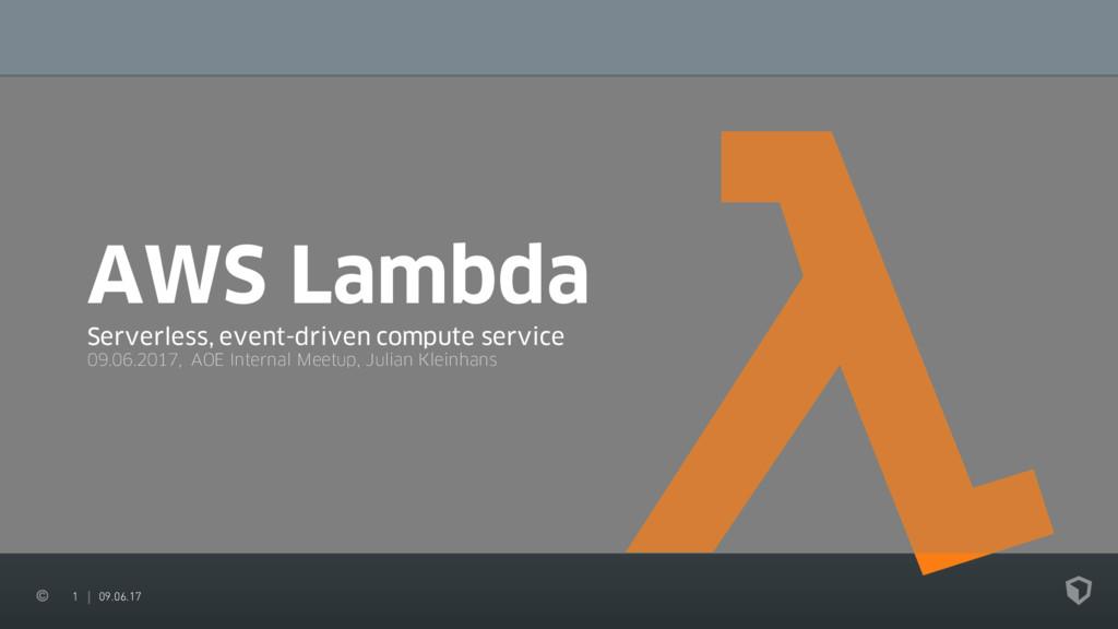1 09.06.17 AWS Lambda Serverless, event-driven ...