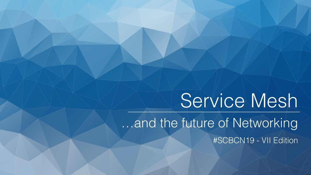 Service Mesh …and the future of Networking #SCB...