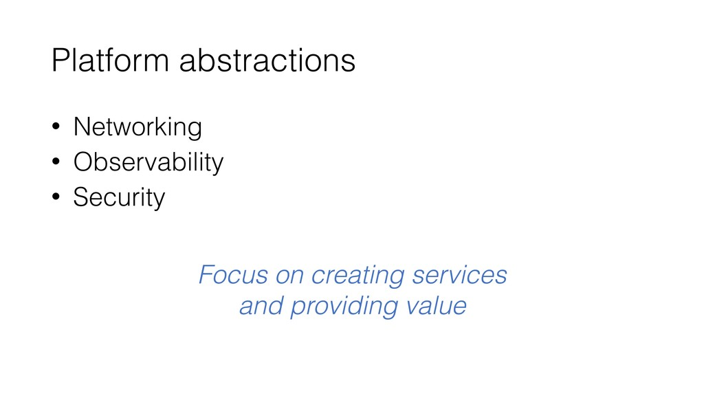 Platform abstractions • Networking • Observabil...