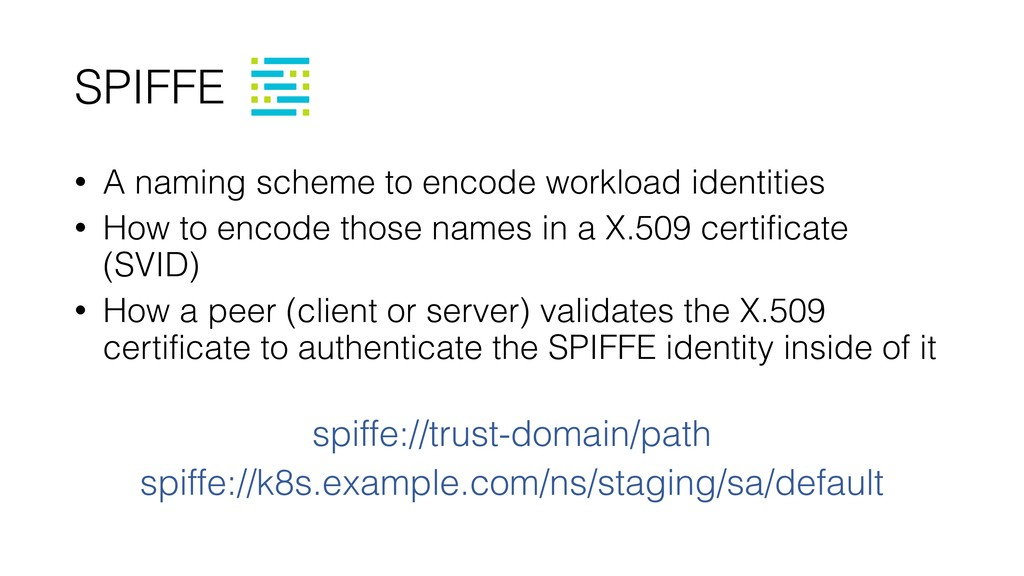 SPIFFE • A naming scheme to encode workload ide...