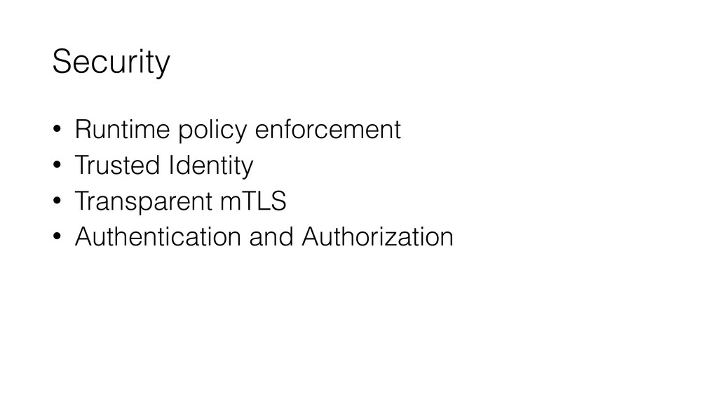 Security • Runtime policy enforcement • Trusted...