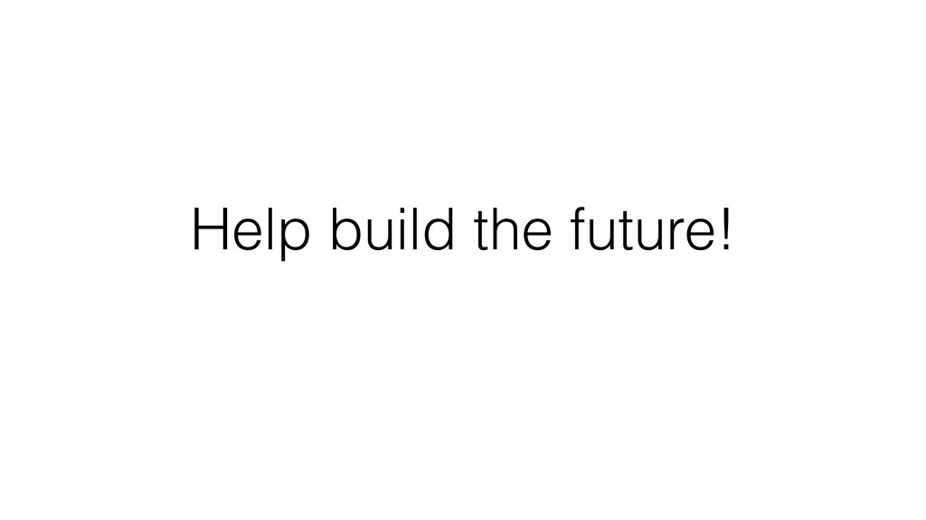 Help build the future!