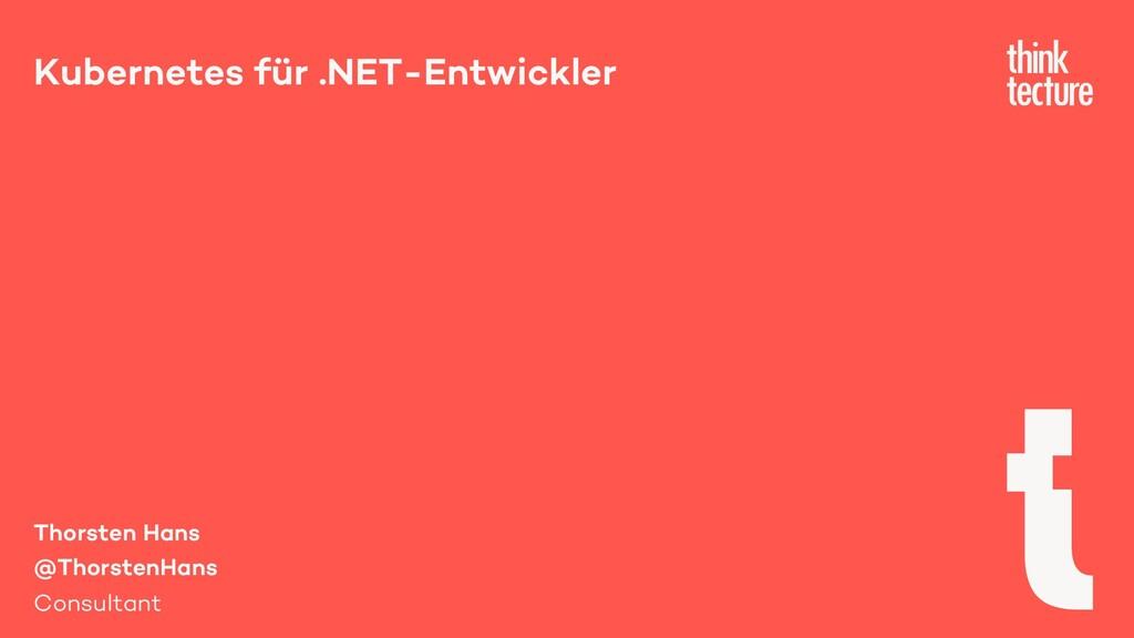 Kubernetes für .NET-Entwickler Thorsten Hans @T...