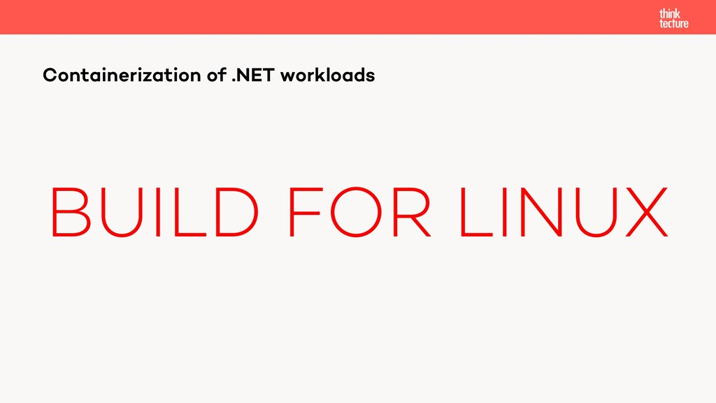 BUILD FOR LINUX Containerization of .NET worklo...