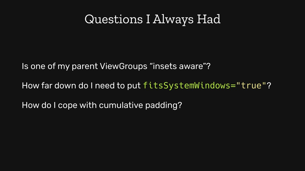 """Is one of my parent ViewGroups """"insets aware""""? ..."""