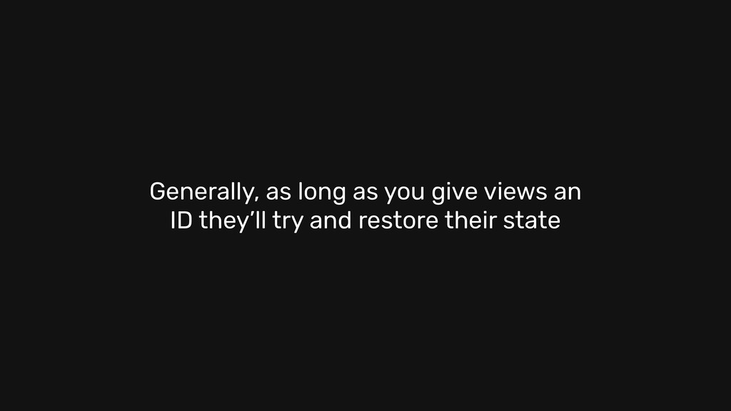 Generally, as long as you give views an ID they...