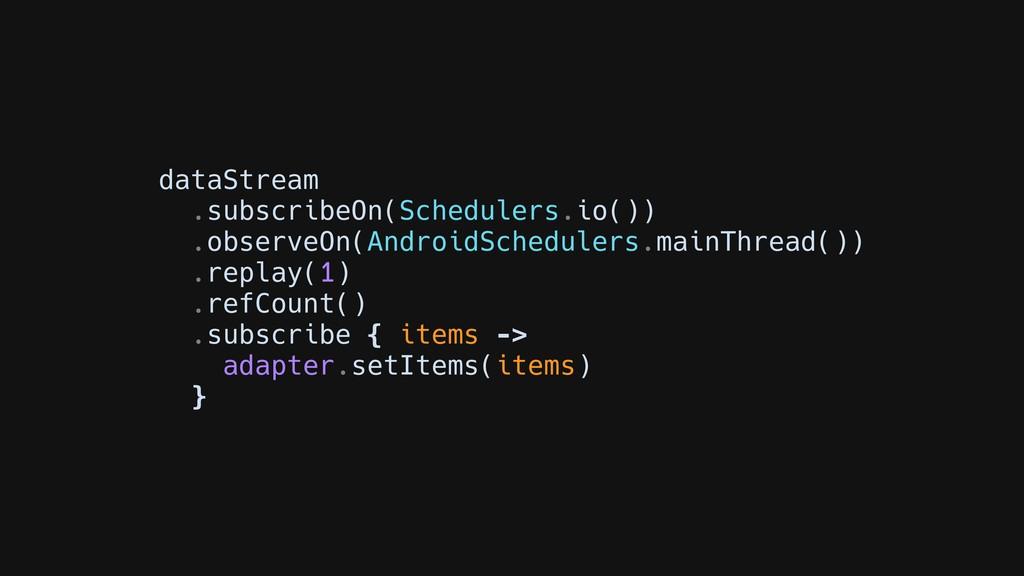dataStream .subscribeOn(Schedulers.io()) .obser...