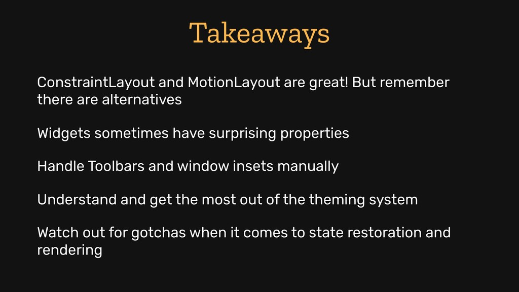 Takeaways ConstraintLayout and MotionLayout are...