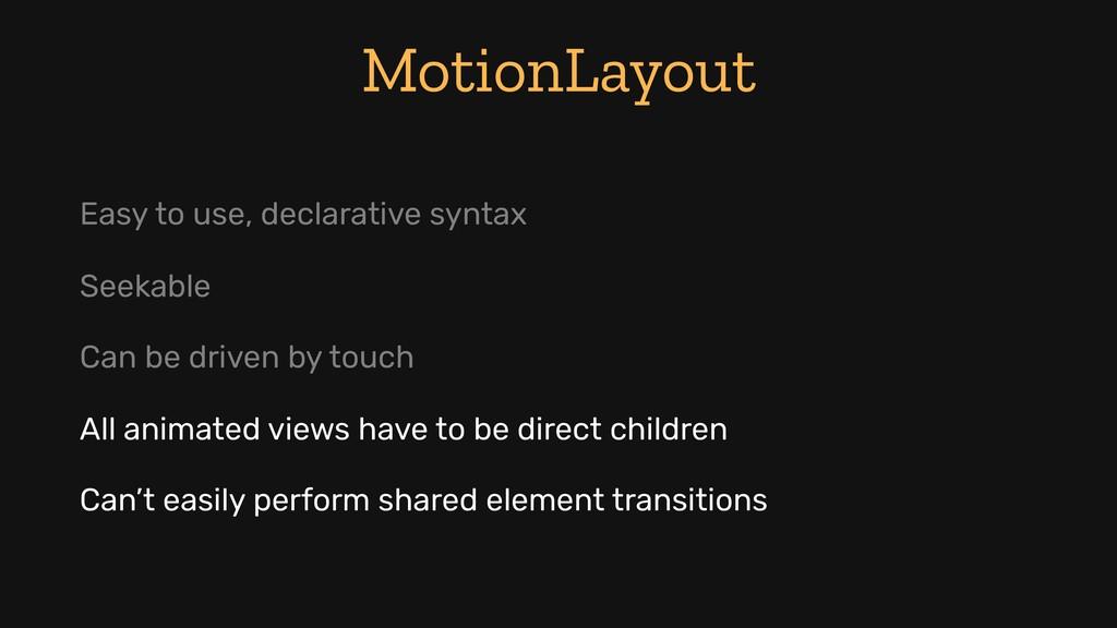 MotionLayout Easy to use, declarative syntax Se...