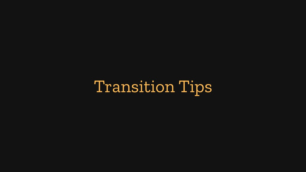 Transition Tips