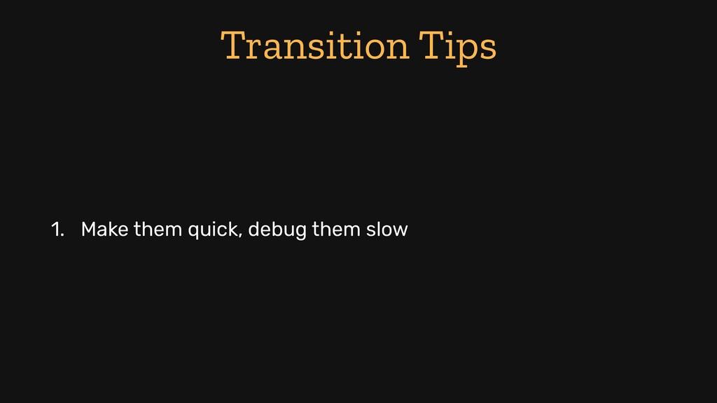Transition Tips 1. Make them quick, debug them ...