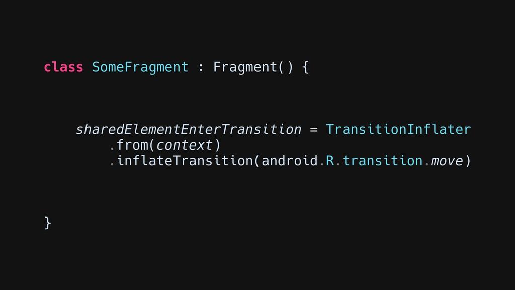 class SomeFragment : Fragment() { sharedElement...