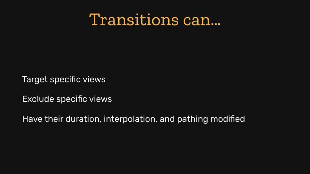 Transitions can… Target specific views Exclude s...