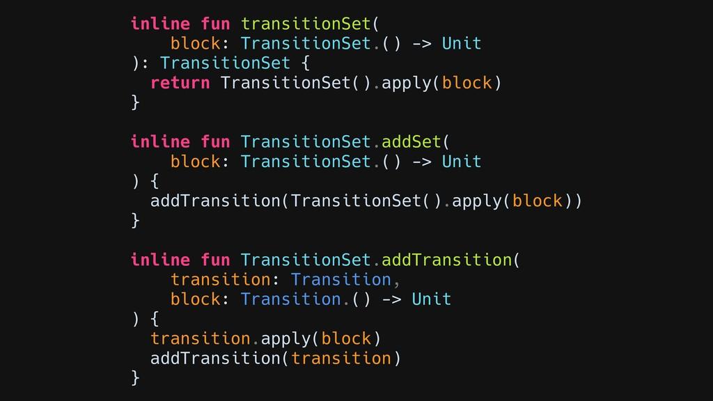 inline fun transitionSet( block: TransitionSet....