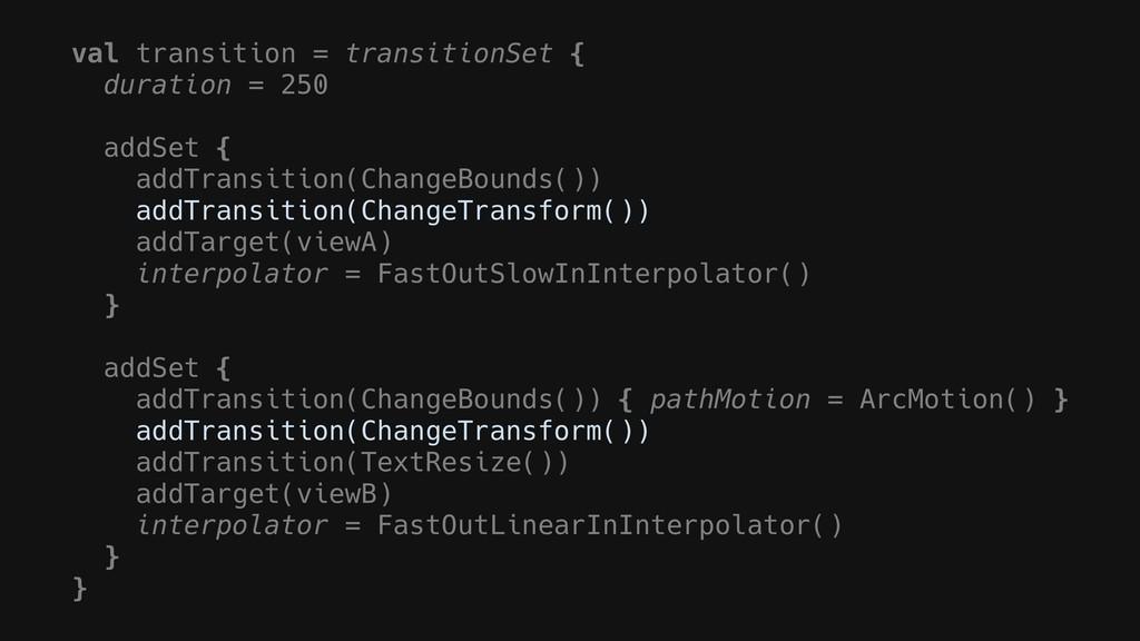 val transition = transitionSet { duration = 250...