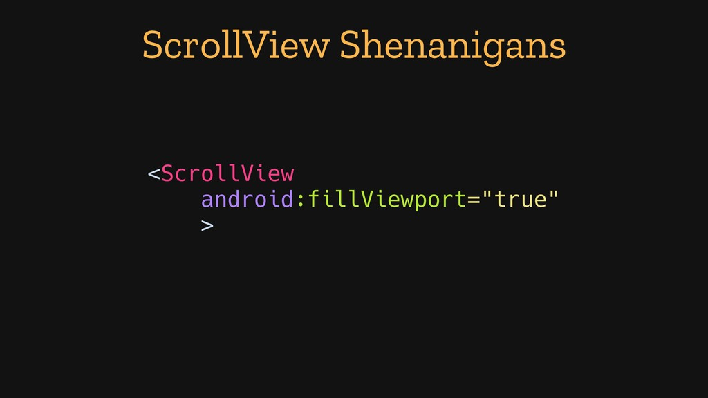ScrollView Shenanigans <ScrollView android:fill...