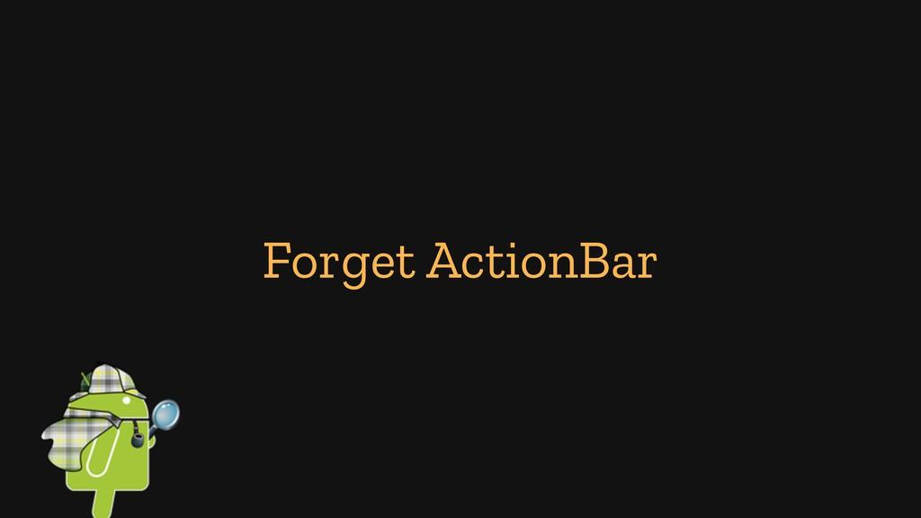 Forget ActionBar