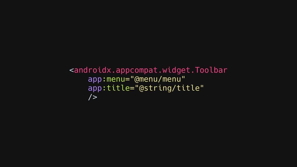 """<androidx.appcompat.widget.Toolbar app:menu=""""@m..."""