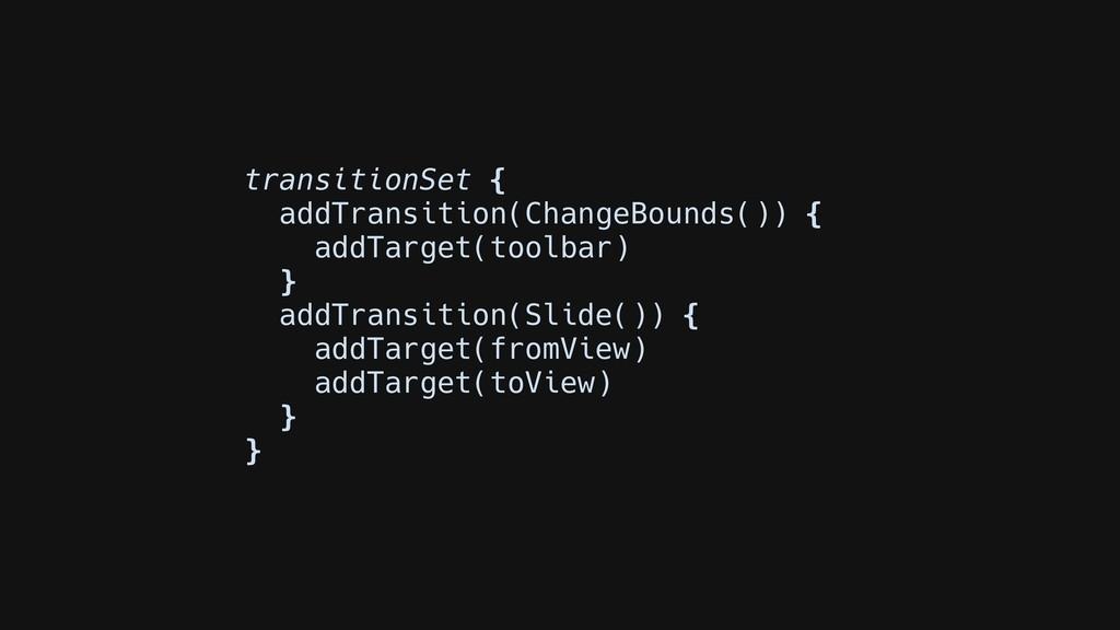 transitionSet { addTransition(ChangeBounds()) {...