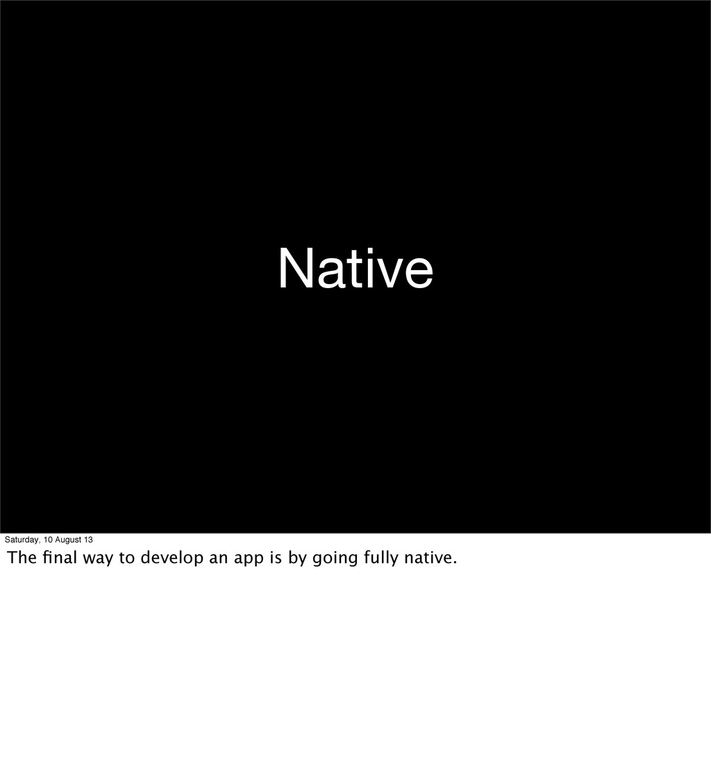 Native Saturday, 10 August 13 The final way to d...