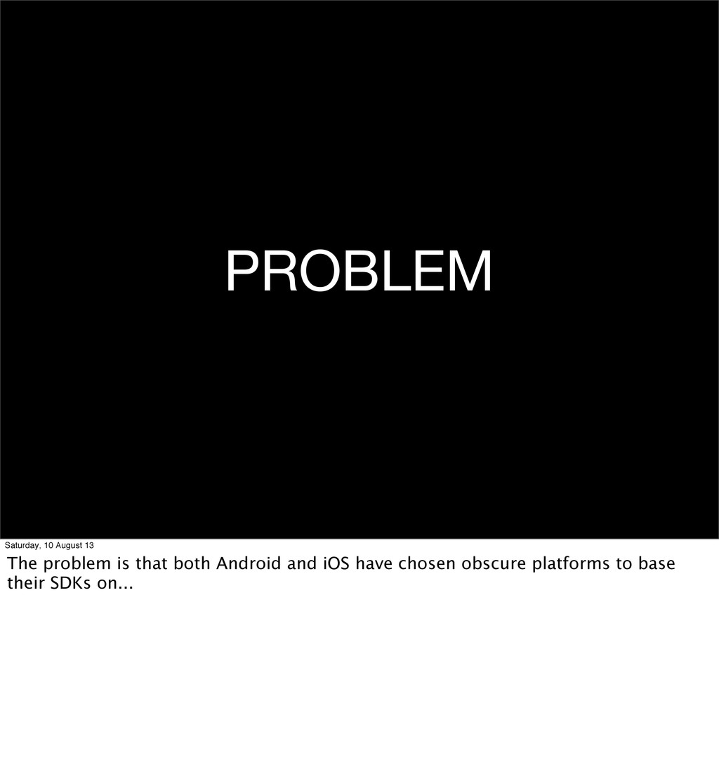 PROBLEM Saturday, 10 August 13 The problem is t...