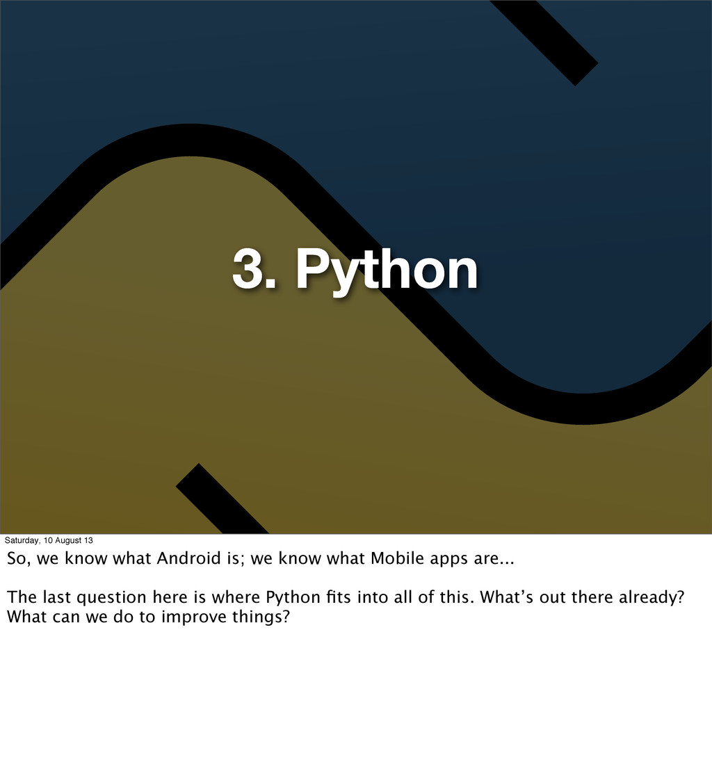 3. Python Saturday, 10 August 13 So, we know wh...