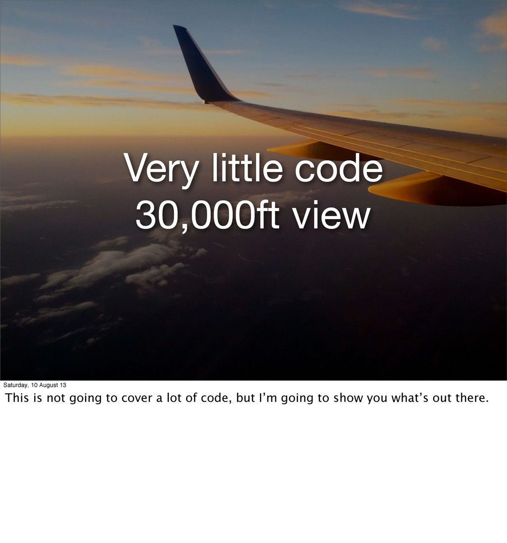 Very little code 30,000ft view Saturday, 10 Aug...