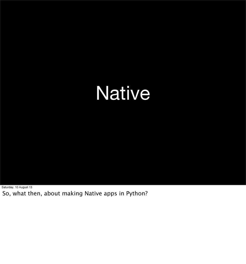 Native Saturday, 10 August 13 So, what then, ab...