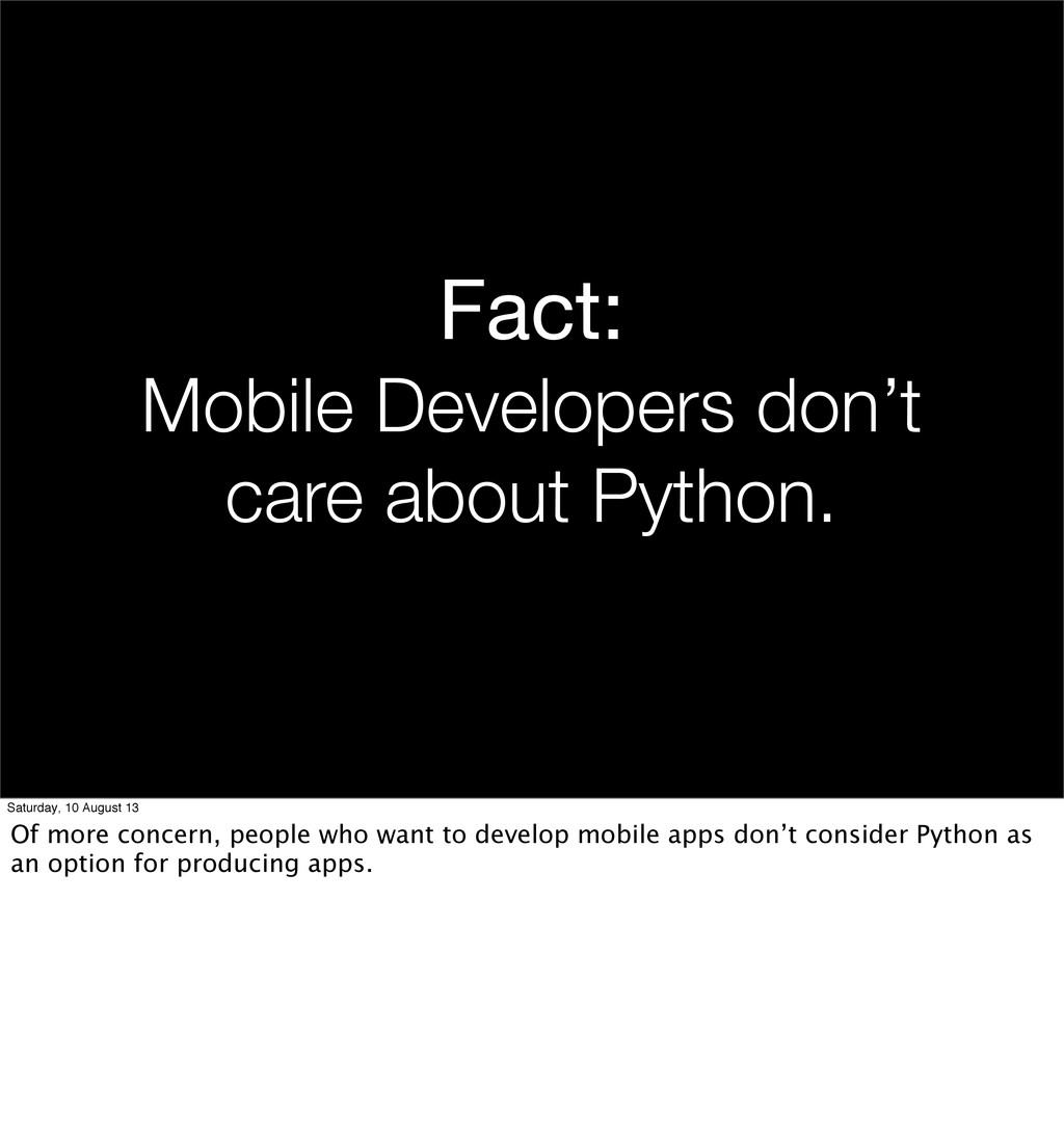Fact: Mobile Developers don't care about Python...