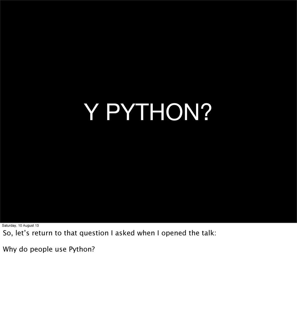 Y PYTHON? Saturday, 10 August 13 So, let's retu...