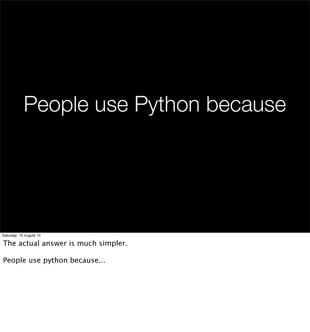 People use Python because Saturday, 10 August 1...