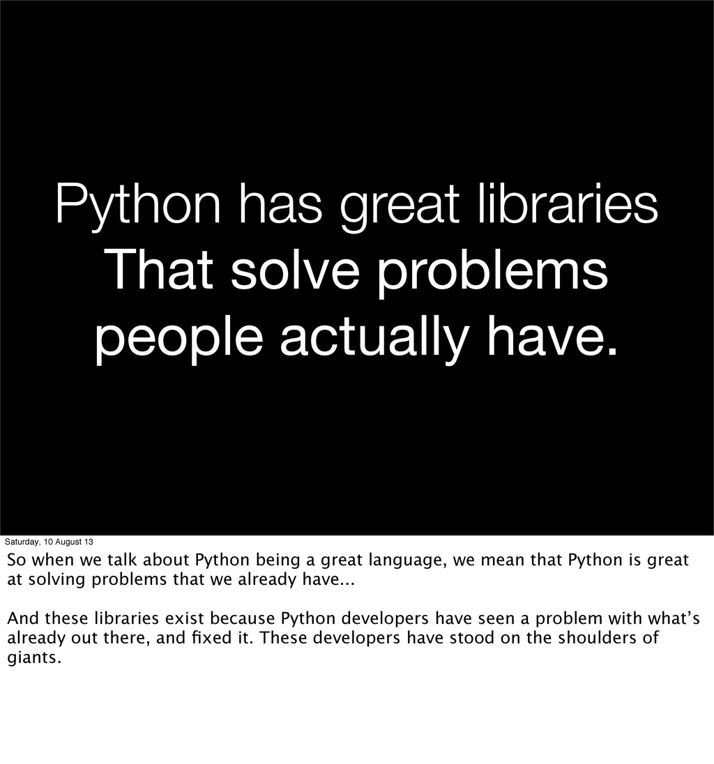 Python has great libraries That solve problems ...