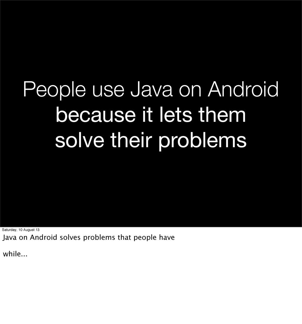 People use Java on Android because it lets them...