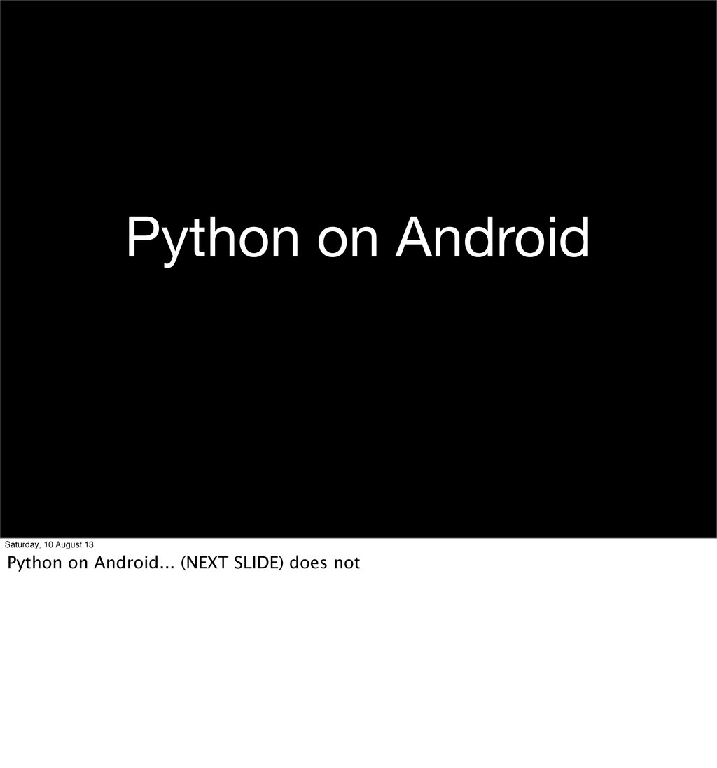 Python on Android Saturday, 10 August 13 Python...
