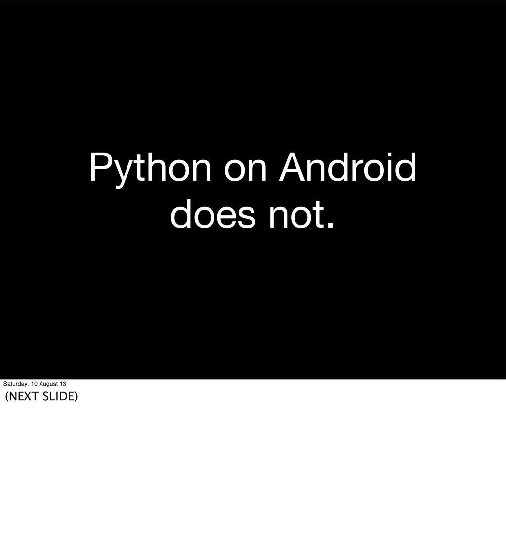 Python on Android does not. Saturday, 10 August...