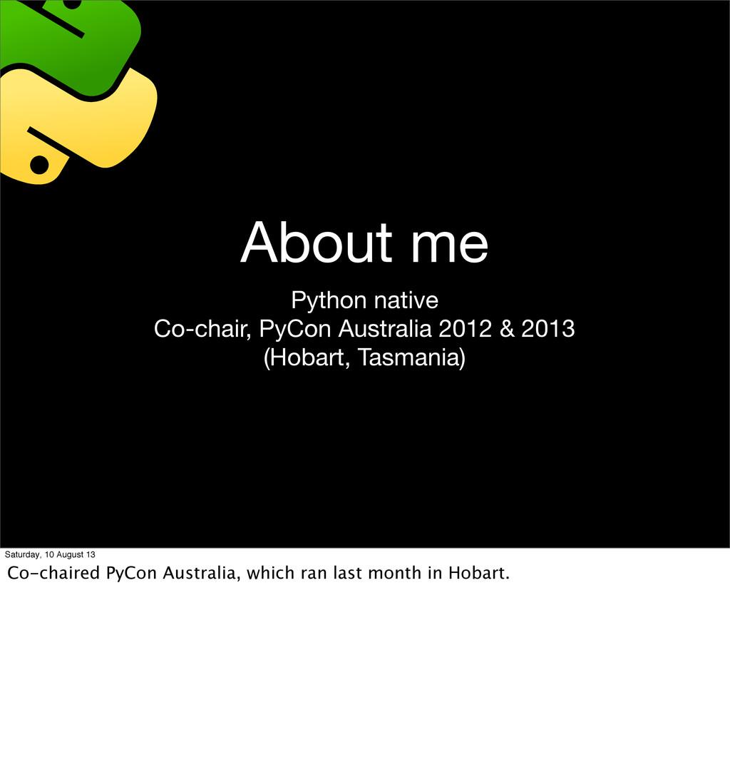 About me Python native Co-chair, PyCon Australi...