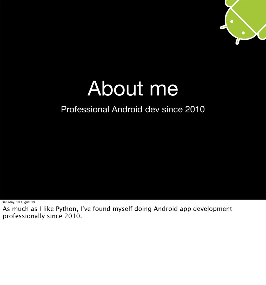 About me Professional Android dev since 2010 Sa...