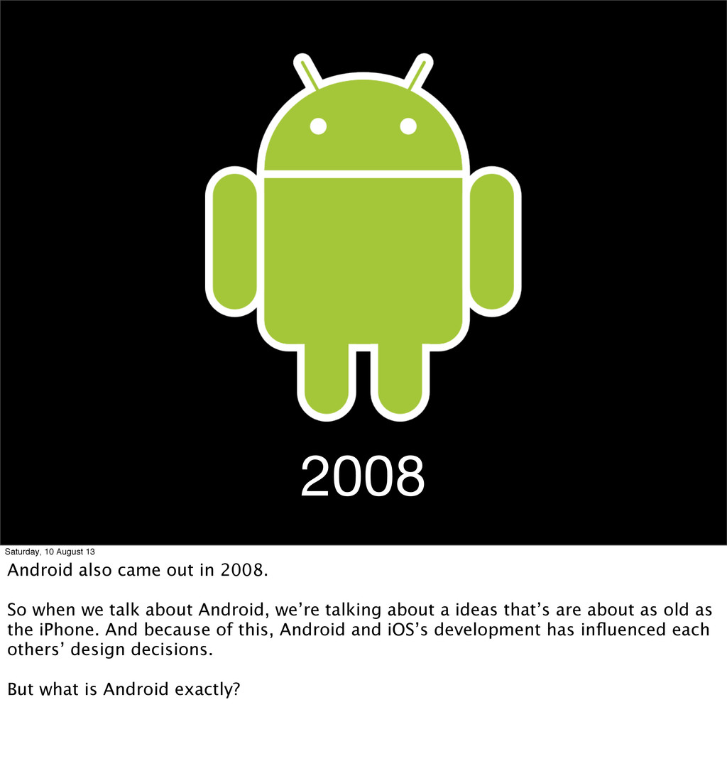 2008 Saturday, 10 August 13 Android also came o...