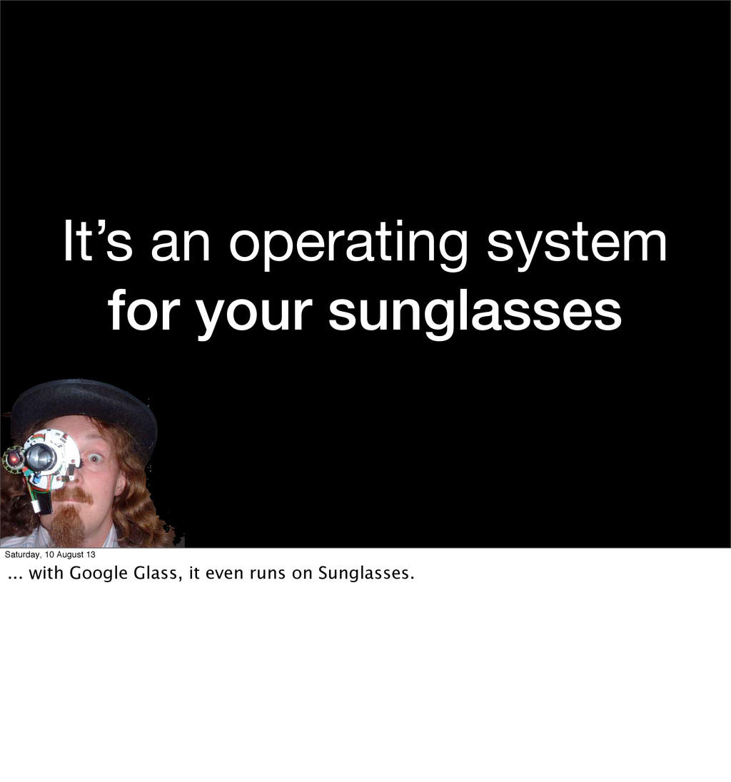 It's an operating system for your sunglasses Sa...