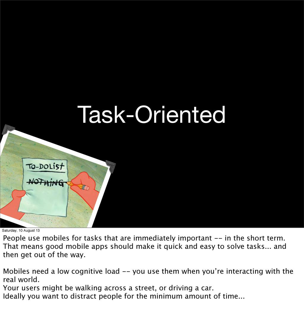 Task-Oriented Saturday, 10 August 13 People use...