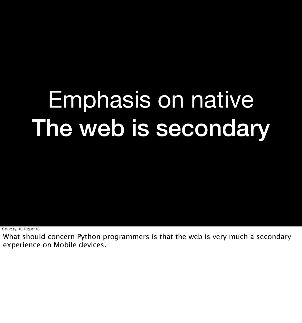 Emphasis on native The web is secondary Saturda...