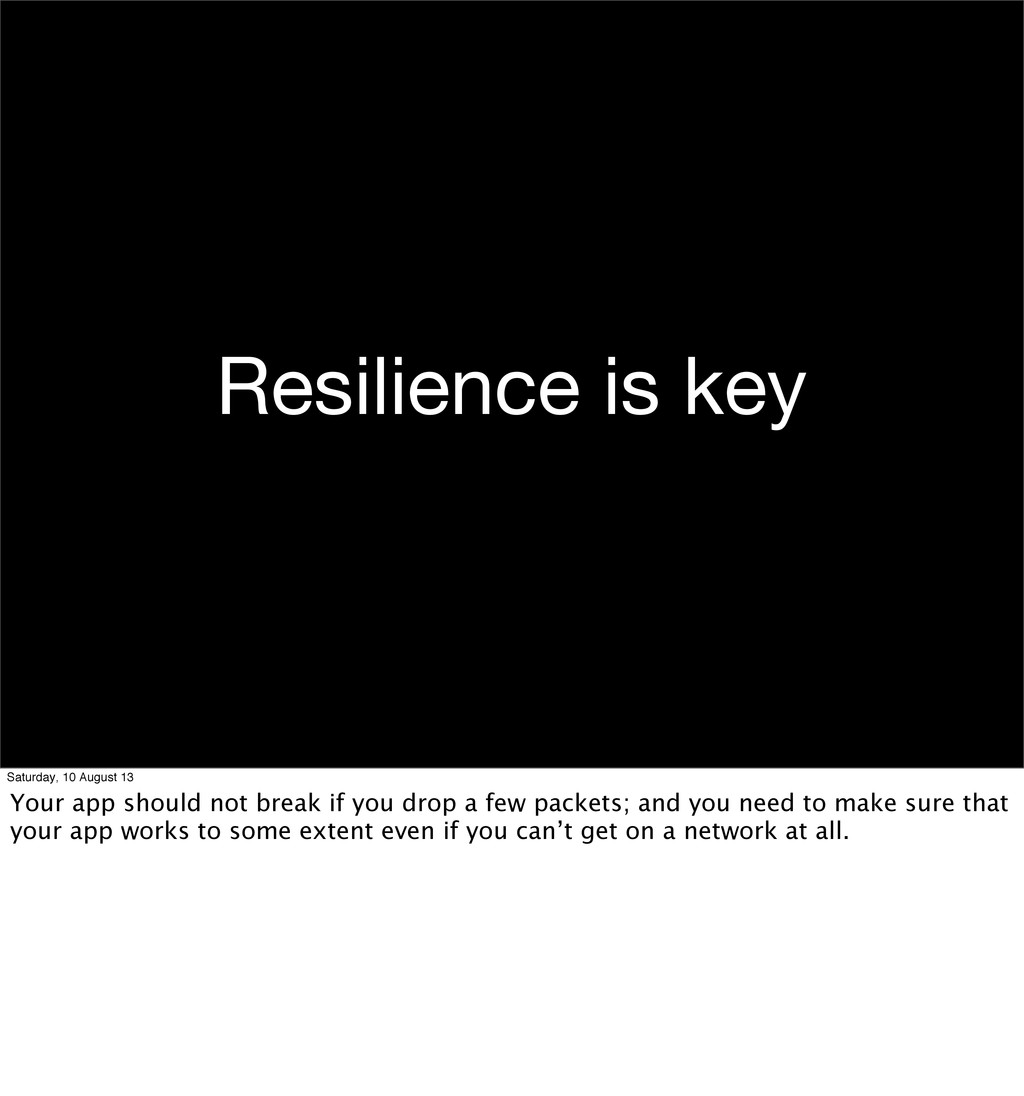 Resilience is key Saturday, 10 August 13 Your a...