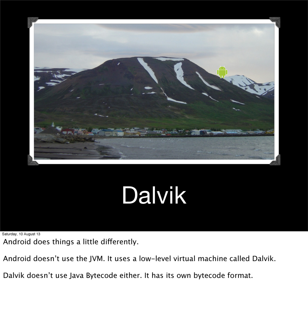 Dalvik Saturday, 10 August 13 Android does thin...