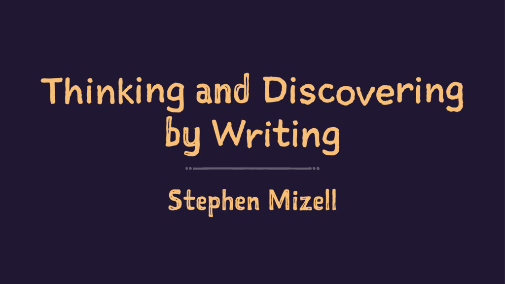 Thinking and Discovering by Writing Stephen Miz...
