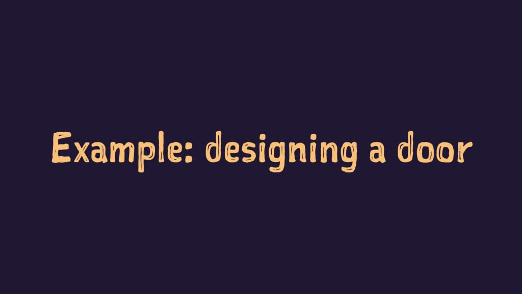 Example: designing a door