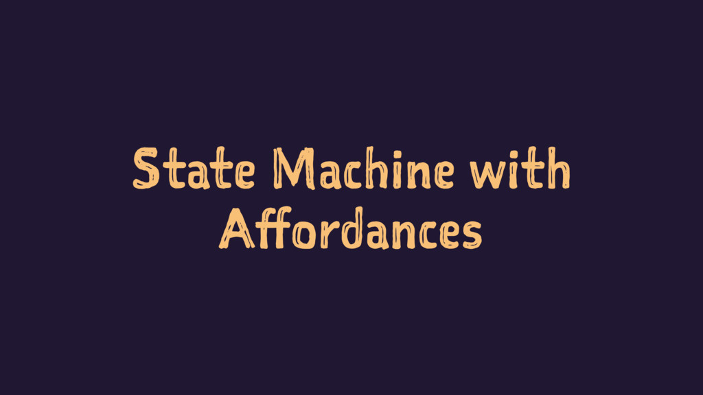 State Machine with Affordances